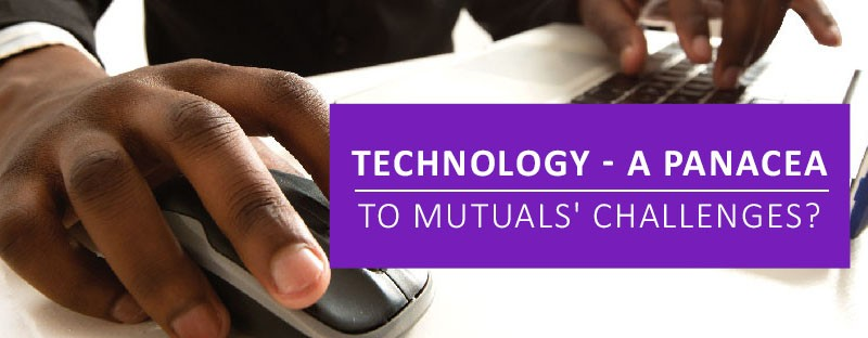 Technology – A Panacea to Mutuals' Challenges?