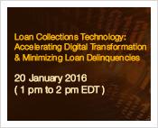 WEBINAR: Loan Collections Technology: Accelerating Digital Transformation and Minimizing Loan Delinquencies